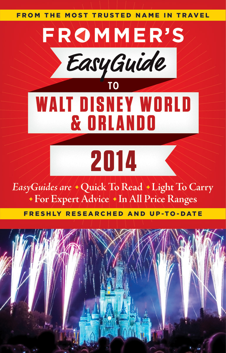 Frommer's EasyGuide to Walt Disney World & Orlando 2014, by Jason Cochran